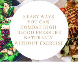 2 Easy Ways You Can Combat High Blood Pressure Naturally Without Exercise